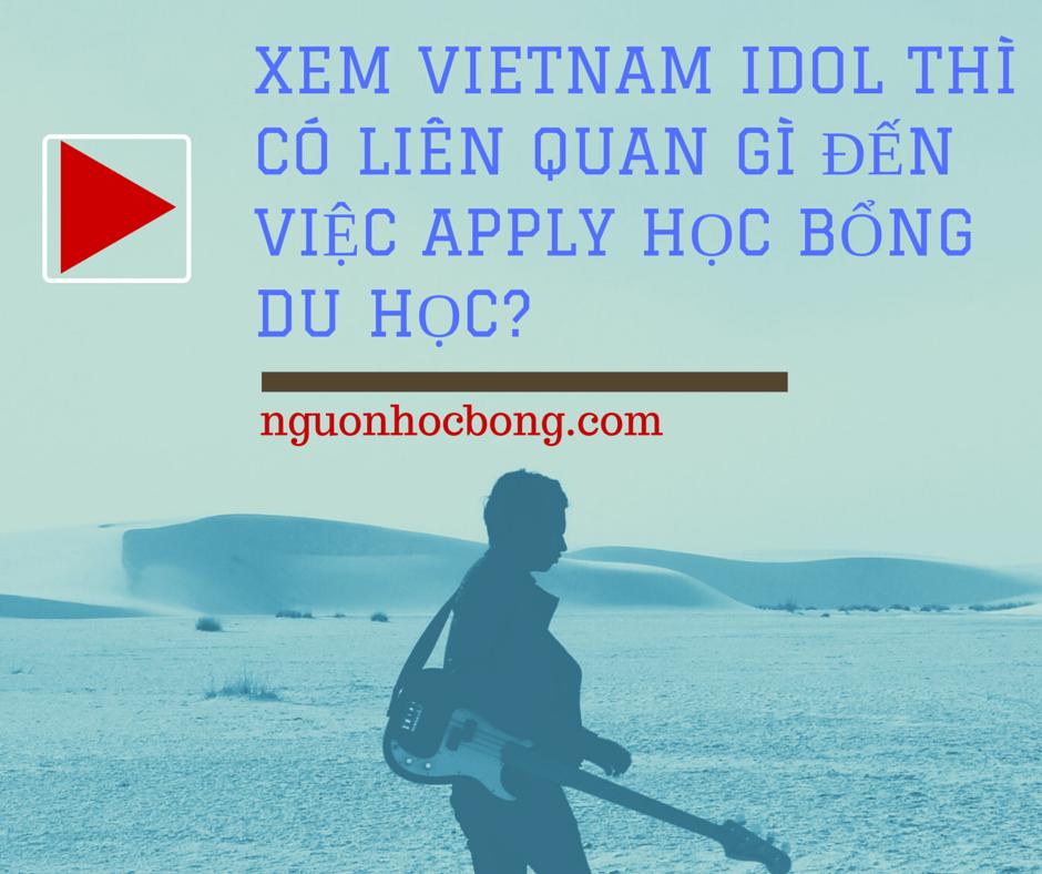 Xem Vietnam Idol thì có liên quan gì đến việc apply học bổng du học